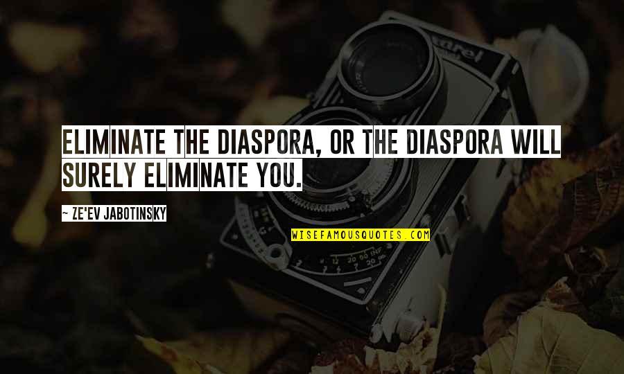 Battlin Jack Murdock Quotes By Ze'ev Jabotinsky: Eliminate the Diaspora, or the Diaspora will surely