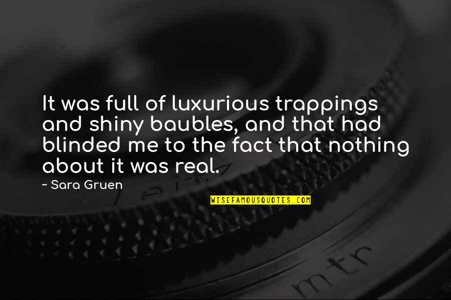 Baubles Quotes By Sara Gruen: It was full of luxurious trappings and shiny