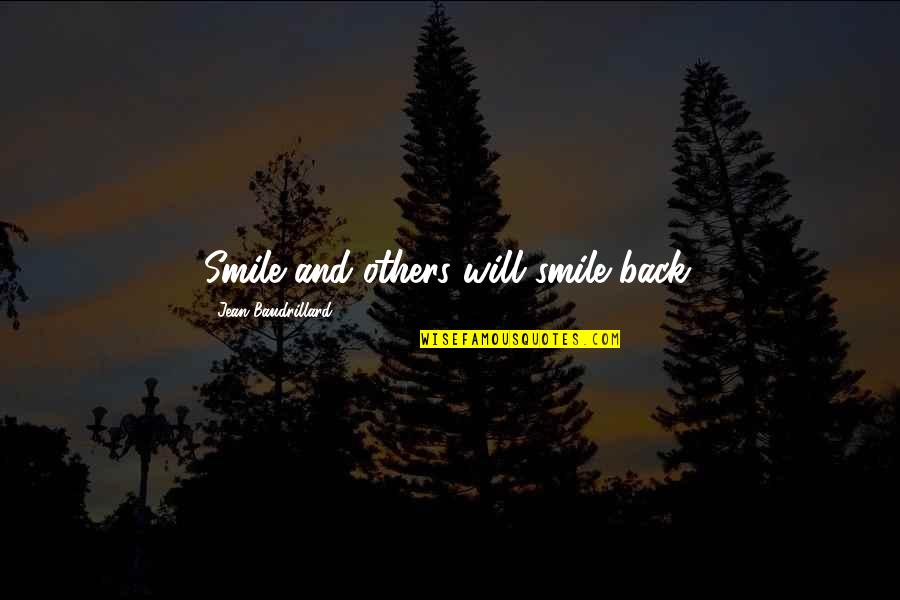 Baudrillard Quotes By Jean Baudrillard: Smile and others will smile back.