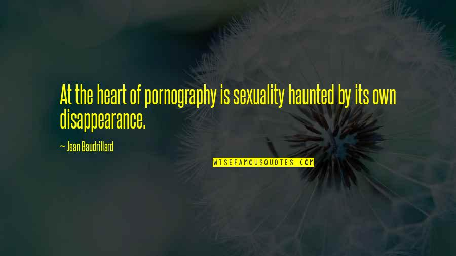 Baudrillard Quotes By Jean Baudrillard: At the heart of pornography is sexuality haunted