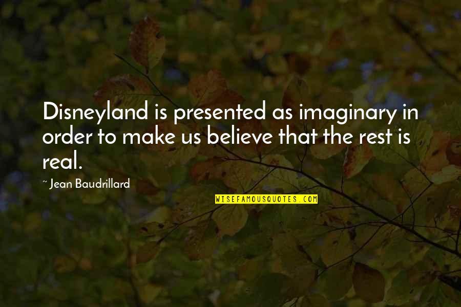 Baudrillard Quotes By Jean Baudrillard: Disneyland is presented as imaginary in order to