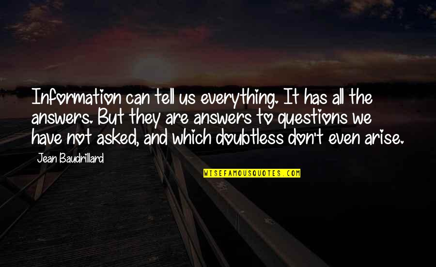 Baudrillard Quotes By Jean Baudrillard: Information can tell us everything. It has all