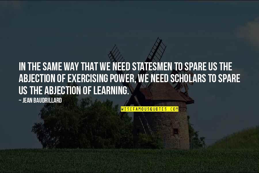 Baudrillard Quotes By Jean Baudrillard: In the same way that we need statesmen