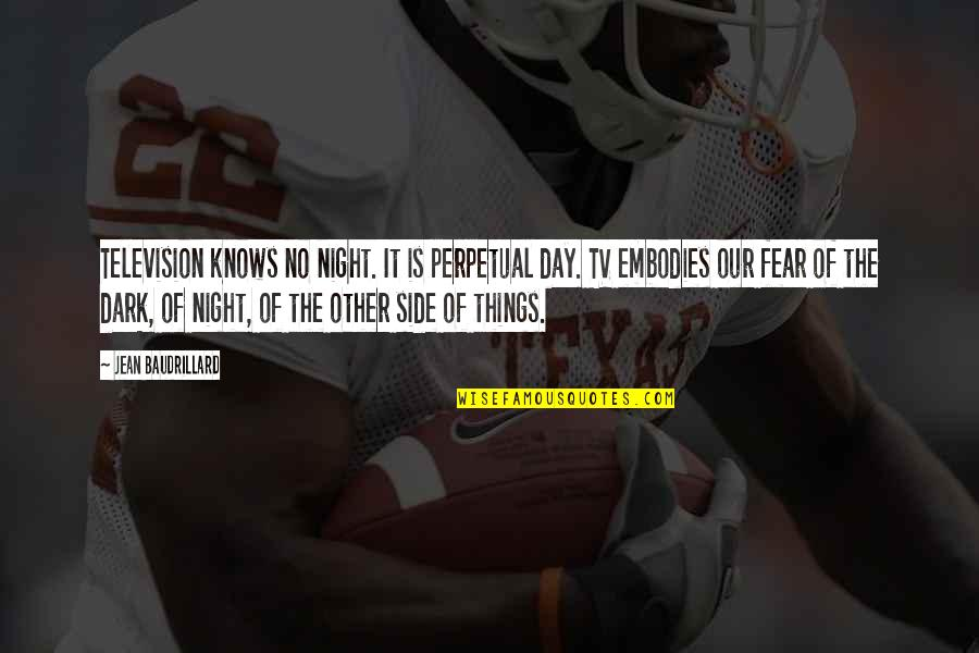 Baudrillard Quotes By Jean Baudrillard: Television knows no night. It is perpetual day.