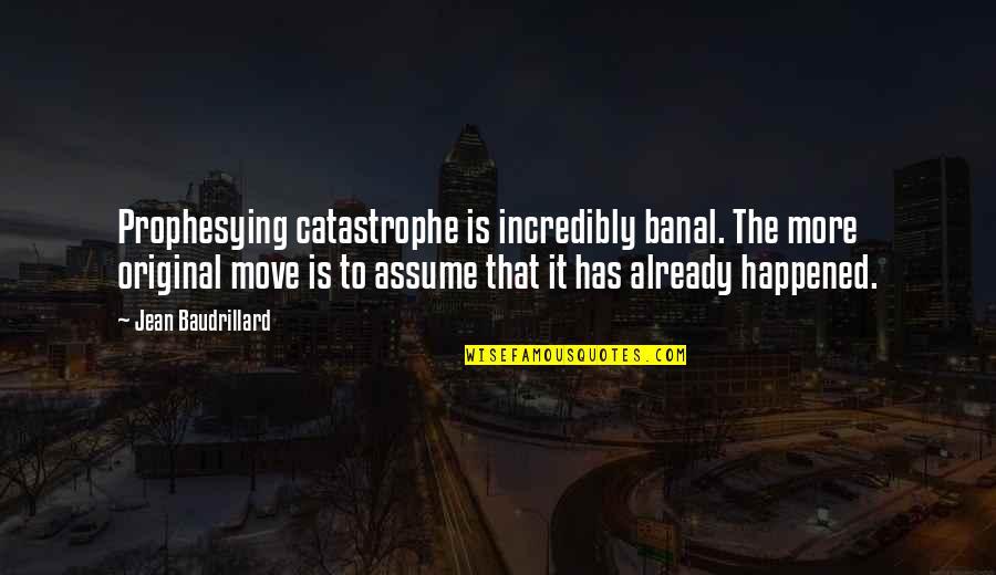 Baudrillard Quotes By Jean Baudrillard: Prophesying catastrophe is incredibly banal. The more original