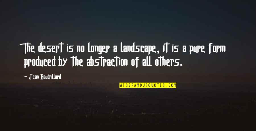 Baudrillard Quotes By Jean Baudrillard: The desert is no longer a landscape, it