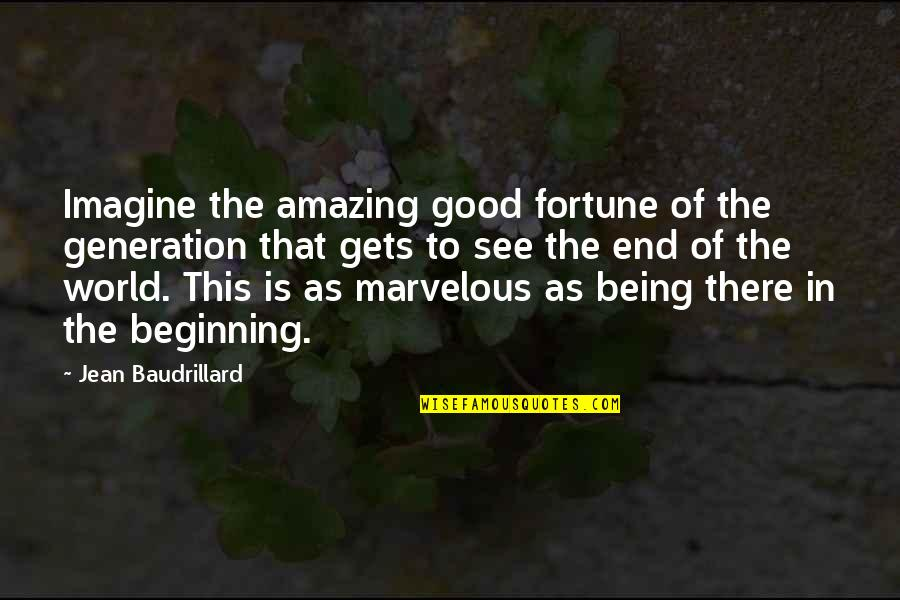 Baudrillard Quotes By Jean Baudrillard: Imagine the amazing good fortune of the generation