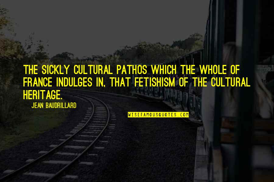 Baudrillard Quotes By Jean Baudrillard: The sickly cultural pathos which the whole of