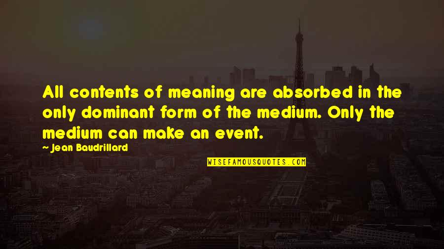 Baudrillard Quotes By Jean Baudrillard: All contents of meaning are absorbed in the