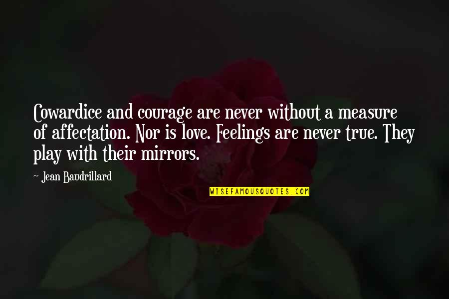 Baudrillard Quotes By Jean Baudrillard: Cowardice and courage are never without a measure