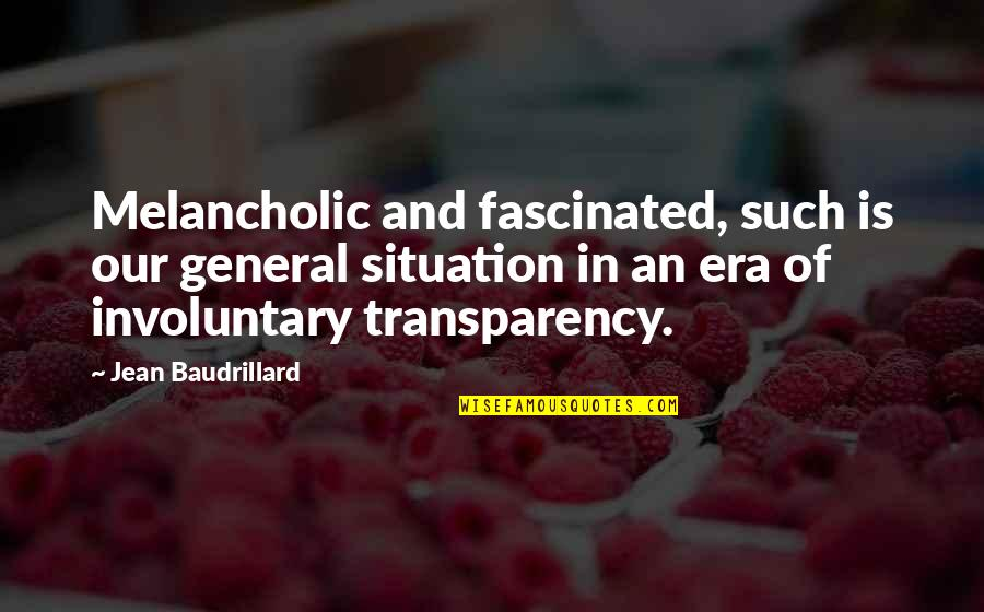 Baudrillard Quotes By Jean Baudrillard: Melancholic and fascinated, such is our general situation