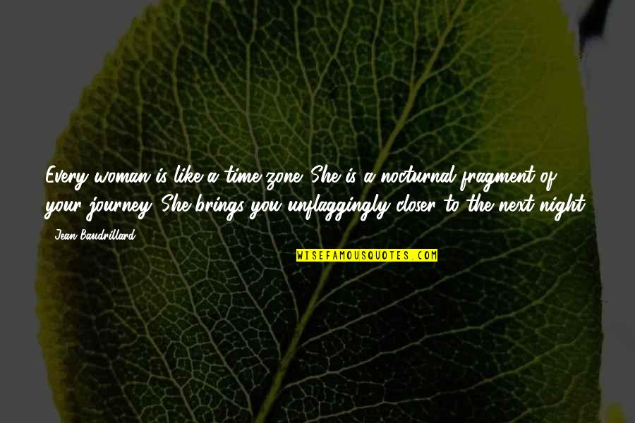 Baudrillard Quotes By Jean Baudrillard: Every woman is like a time-zone. She is