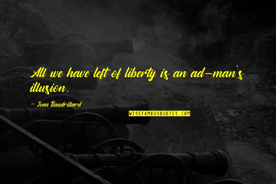 Baudrillard Quotes By Jean Baudrillard: All we have left of liberty is an