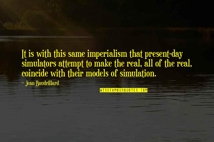 Baudrillard Quotes By Jean Baudrillard: It is with this same imperialism that present-day