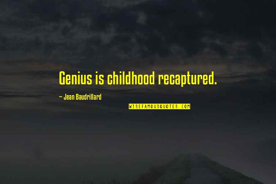 Baudrillard Quotes By Jean Baudrillard: Genius is childhood recaptured.
