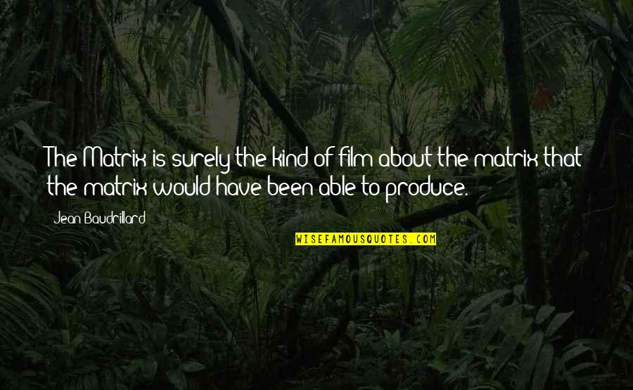Baudrillard Quotes By Jean Baudrillard: The Matrix is surely the kind of film