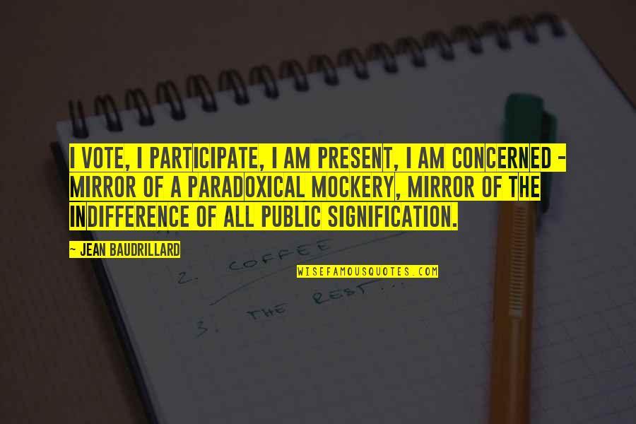 Baudrillard Quotes By Jean Baudrillard: I vote, I participate, I am present, I