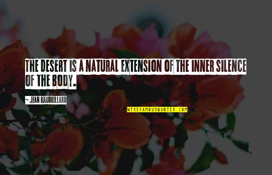 Baudrillard Quotes By Jean Baudrillard: The desert is a natural extension of the