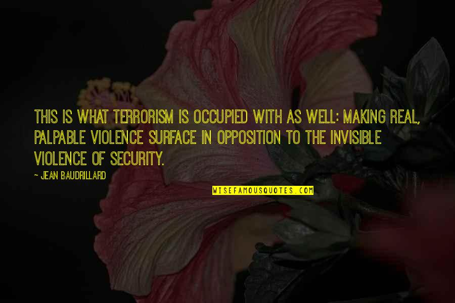 Baudrillard Quotes By Jean Baudrillard: This is what terrorism is occupied with as