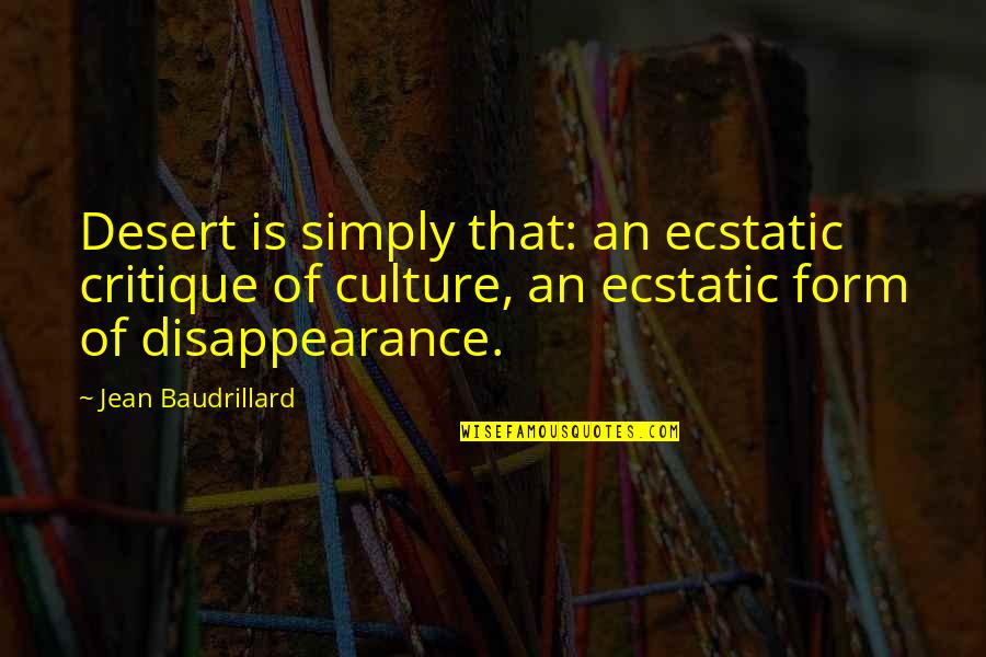 Baudrillard Quotes By Jean Baudrillard: Desert is simply that: an ecstatic critique of