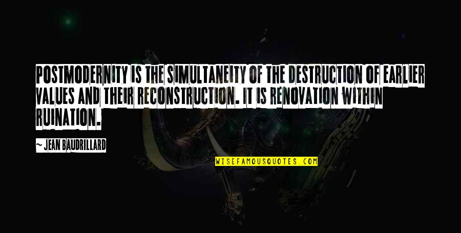 Baudrillard Quotes By Jean Baudrillard: Postmodernity is the simultaneity of the destruction of