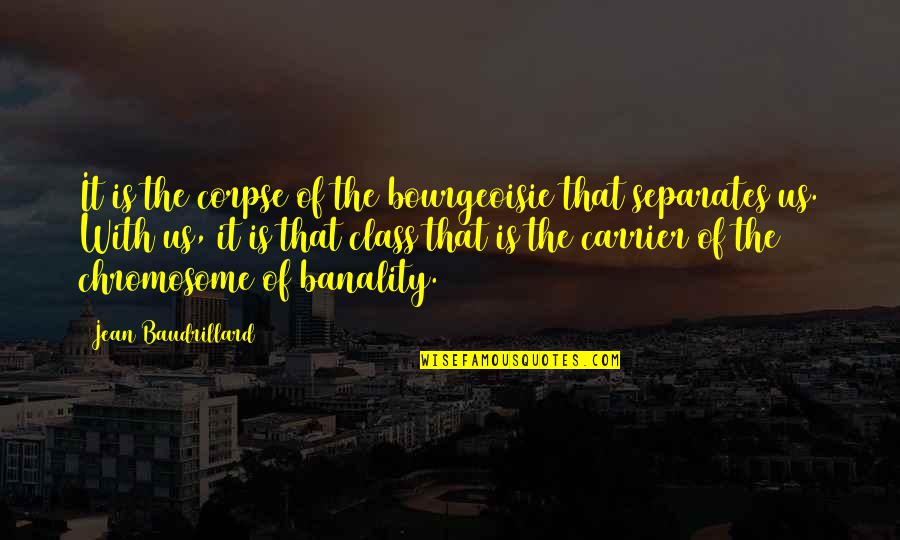 Baudrillard Quotes By Jean Baudrillard: It is the corpse of the bourgeoisie that