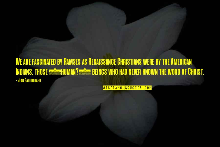 Baudrillard Quotes By Jean Baudrillard: We are fascinated by Ramses as Renaissance Christians
