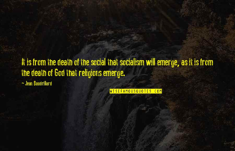 Baudrillard Quotes By Jean Baudrillard: It is from the death of the social
