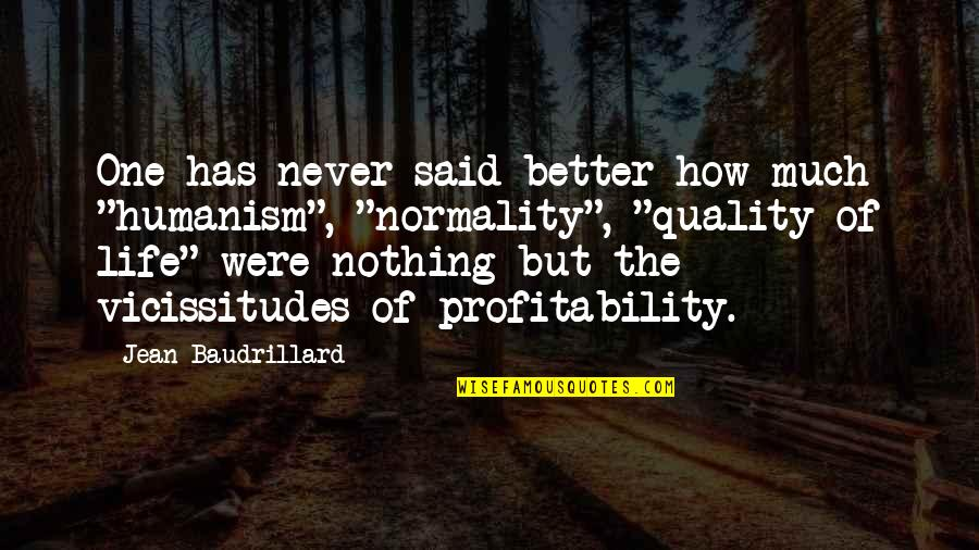 """Baudrillard Quotes By Jean Baudrillard: One has never said better how much """"humanism"""","""