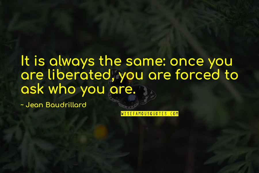 Baudrillard Quotes By Jean Baudrillard: It is always the same: once you are