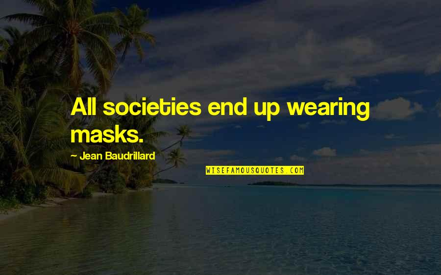 Baudrillard Quotes By Jean Baudrillard: All societies end up wearing masks.