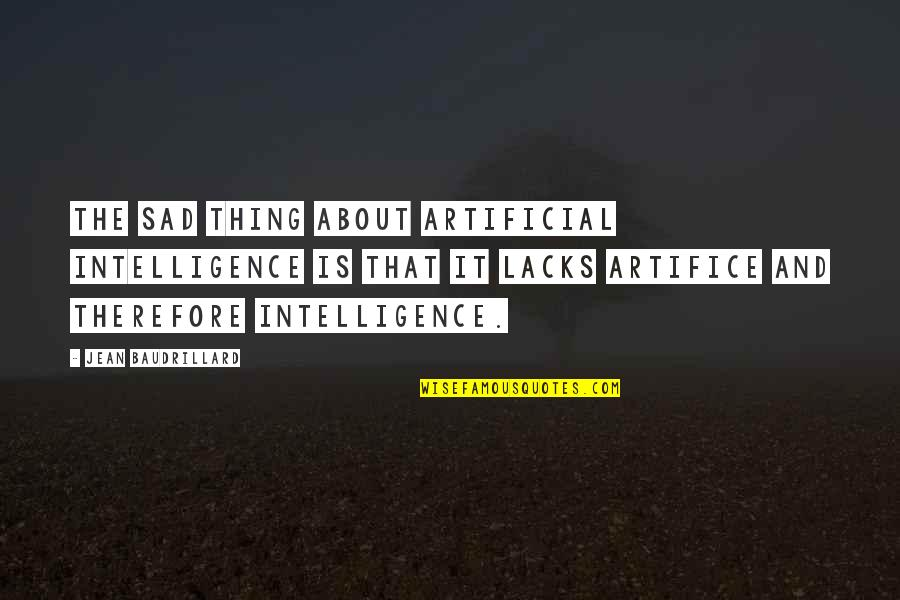 Baudrillard Quotes By Jean Baudrillard: The sad thing about artificial intelligence is that