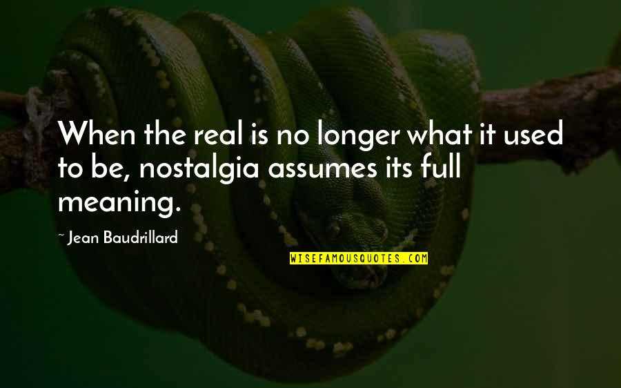 Baudrillard Quotes By Jean Baudrillard: When the real is no longer what it