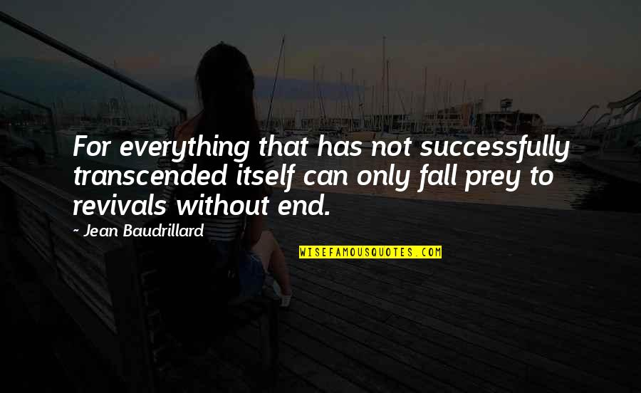 Baudrillard Quotes By Jean Baudrillard: For everything that has not successfully transcended itself