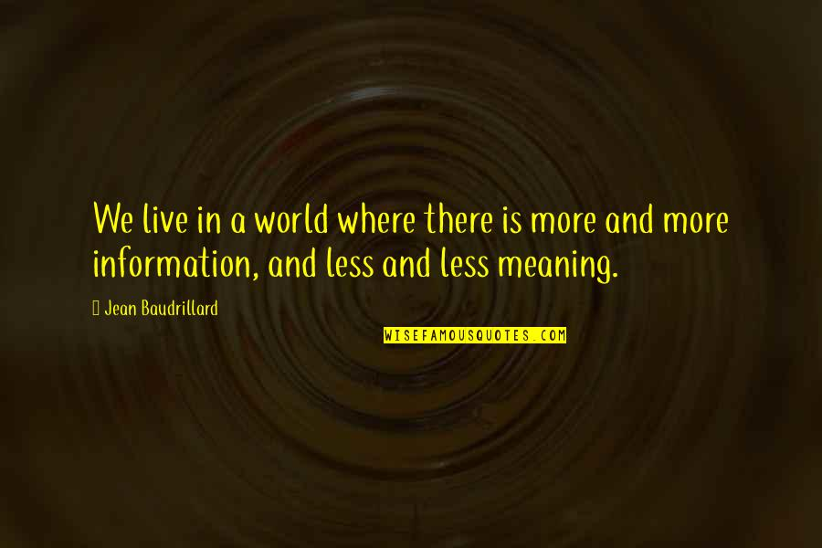 Baudrillard Quotes By Jean Baudrillard: We live in a world where there is