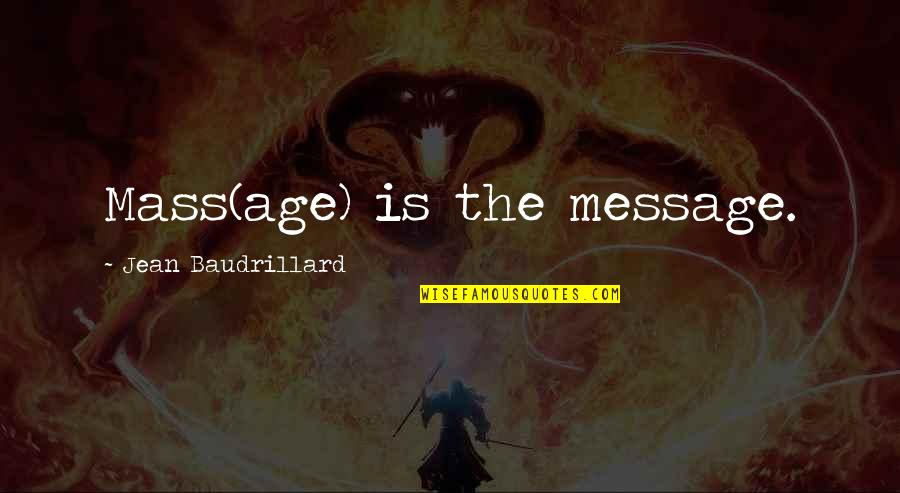 Baudrillard Quotes By Jean Baudrillard: Mass(age) is the message.