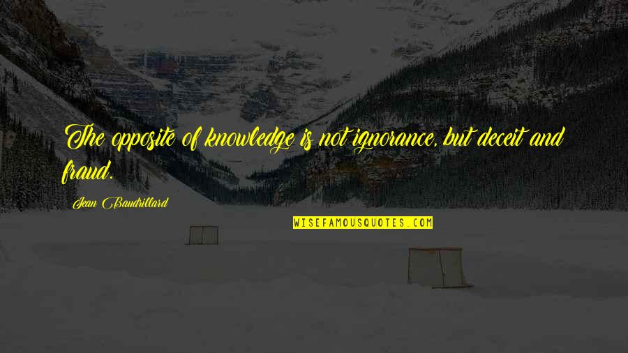 Baudrillard Quotes By Jean Baudrillard: The opposite of knowledge is not ignorance, but