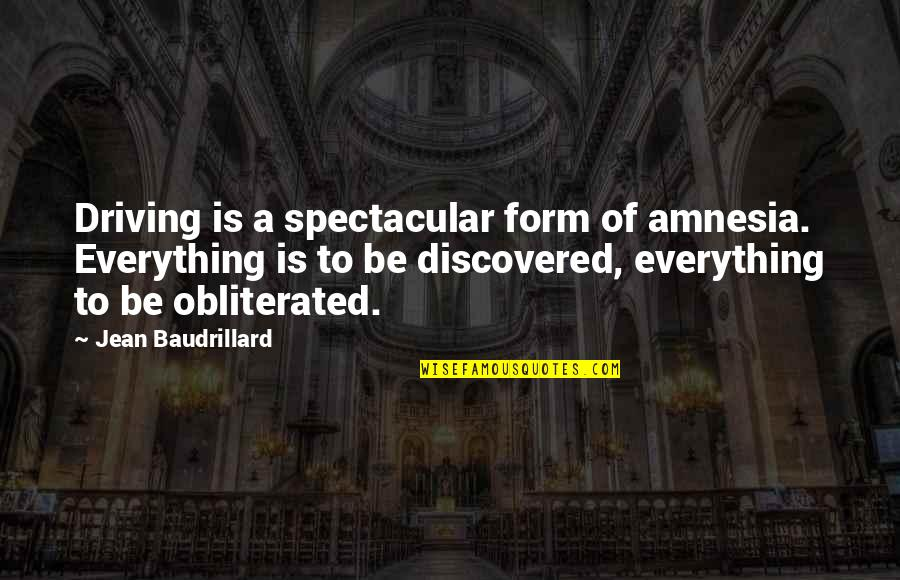 Baudrillard Quotes By Jean Baudrillard: Driving is a spectacular form of amnesia. Everything