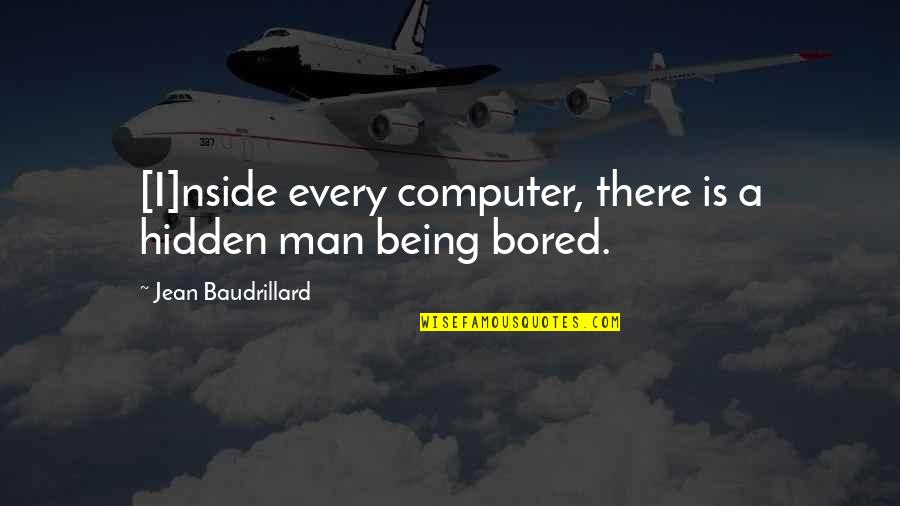 Baudrillard Quotes By Jean Baudrillard: [I]nside every computer, there is a hidden man