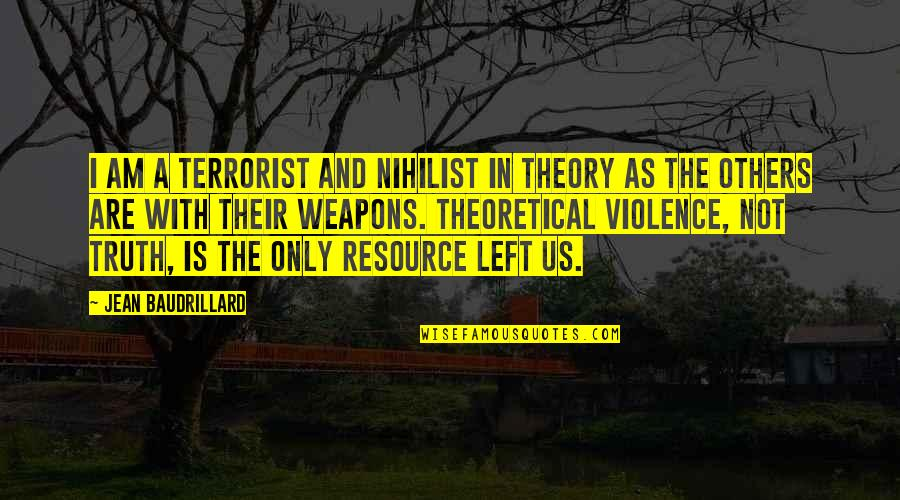 Baudrillard Quotes By Jean Baudrillard: I am a terrorist and nihilist in theory