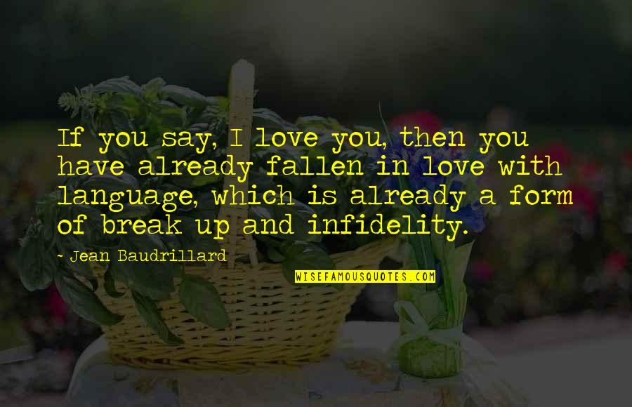 Baudrillard Quotes By Jean Baudrillard: If you say, I love you, then you