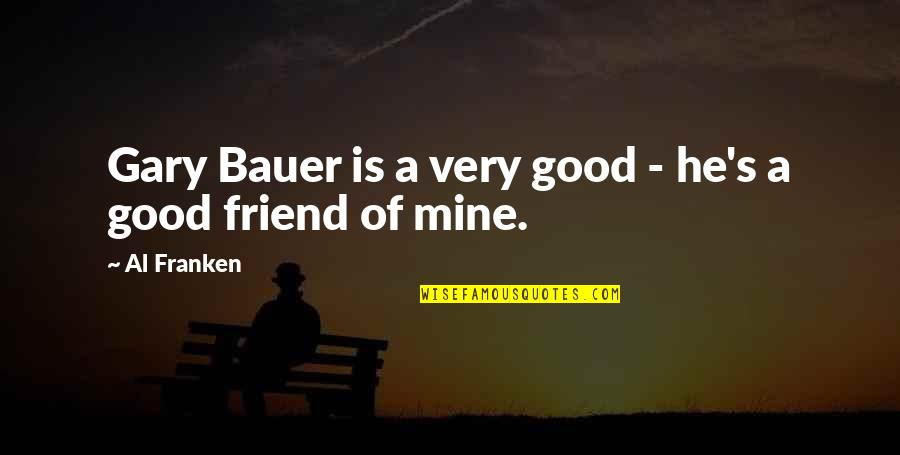 Bauer's Quotes By Al Franken: Gary Bauer is a very good - he's
