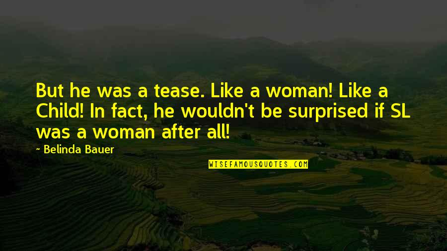 Bauer's Quotes By Belinda Bauer: But he was a tease. Like a woman!
