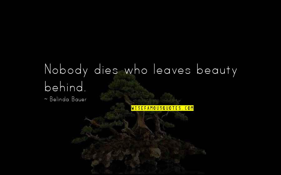Bauer's Quotes By Belinda Bauer: Nobody dies who leaves beauty behind.