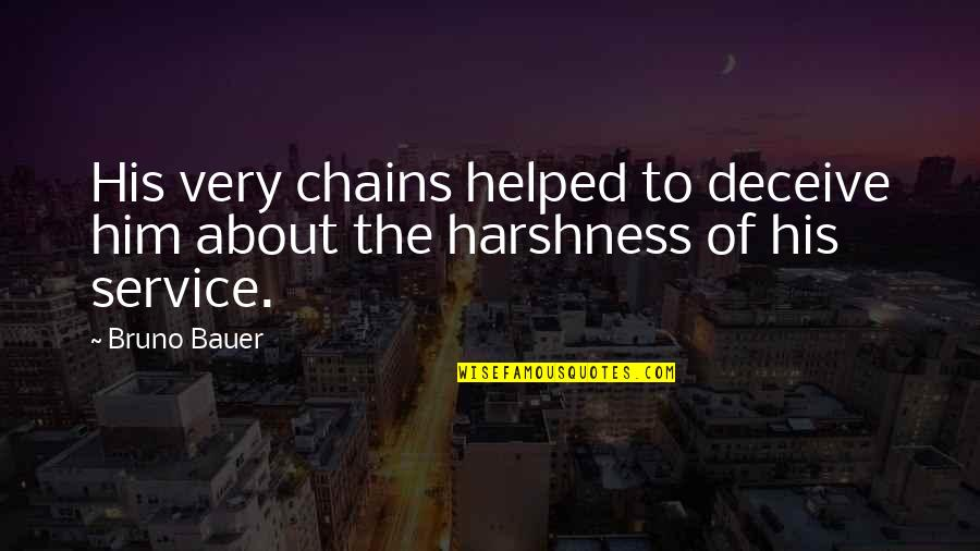 Bauer's Quotes By Bruno Bauer: His very chains helped to deceive him about