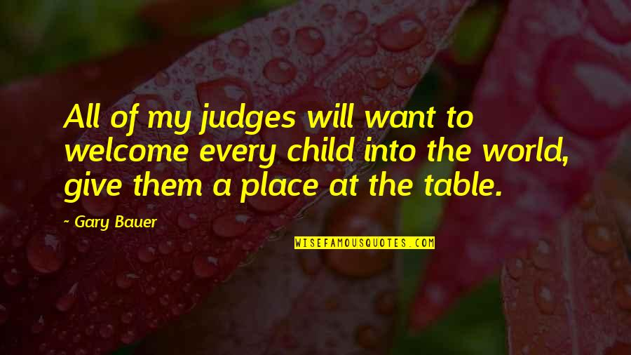 Bauer's Quotes By Gary Bauer: All of my judges will want to welcome