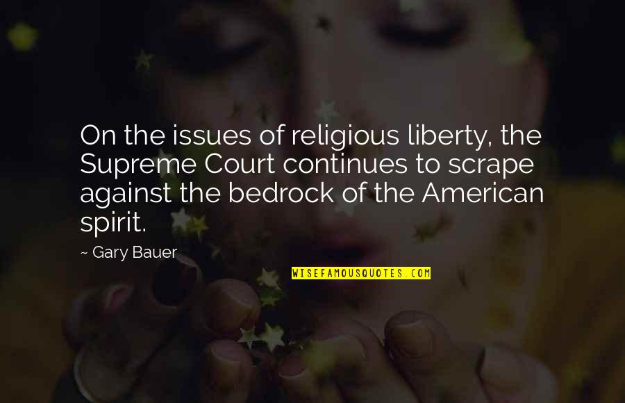 Bauer's Quotes By Gary Bauer: On the issues of religious liberty, the Supreme