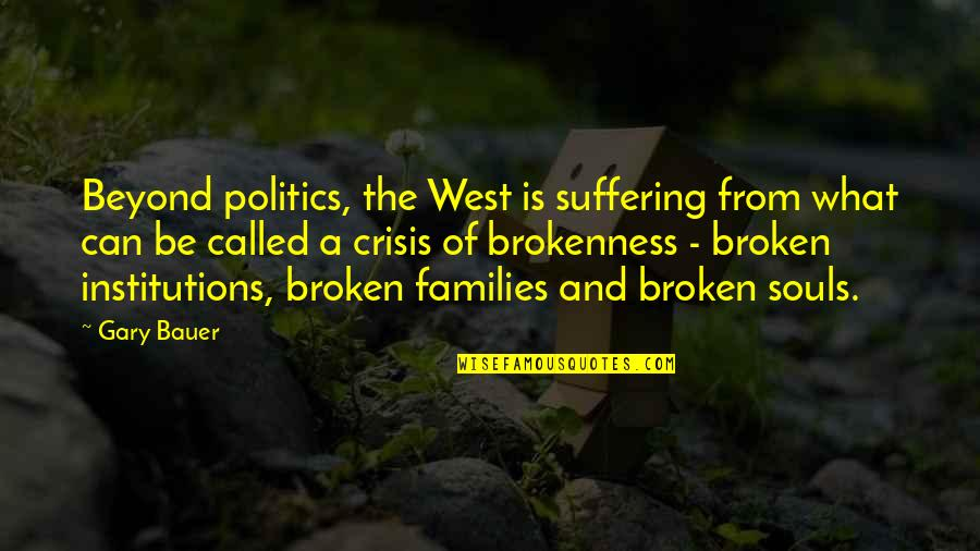 Bauer's Quotes By Gary Bauer: Beyond politics, the West is suffering from what