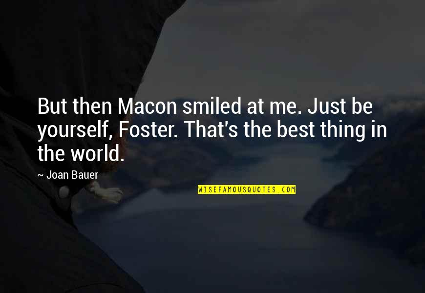 Bauer's Quotes By Joan Bauer: But then Macon smiled at me. Just be