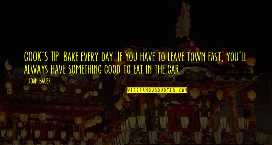 Bauer's Quotes By Joan Bauer: COOK'S TIP: Bake every day. If you have